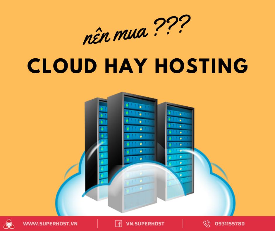 Nên mua Cloud hay Hosting?